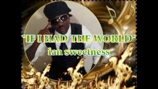 IAN SWEETNESS -  if i had the world