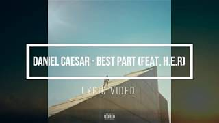 Video DANIEL CAESAR - BEST PART (FEAT. H.E.R) (Lyrics/Lyric Video) download MP3, 3GP, MP4, WEBM, AVI, FLV Januari 2018