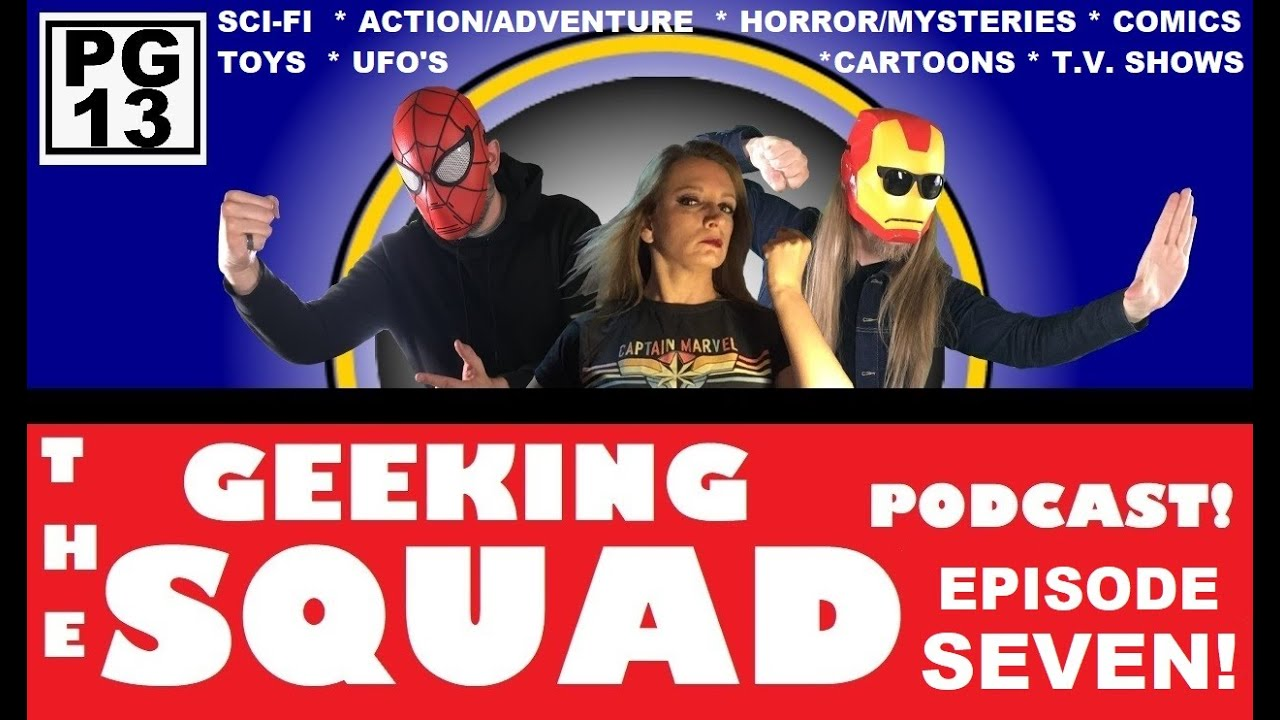 GEEKING SQUAD PODCAST: Episode SEVEN (Pop culture talk!)