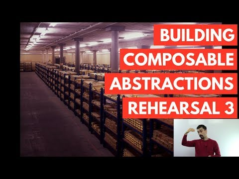 Building Composable Abstractions Rehearsal 3