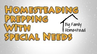 Homesteading Prepping With Special Needs