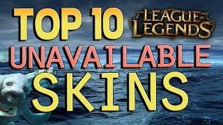 Top 10 Unavailable Skins - League of Legends
