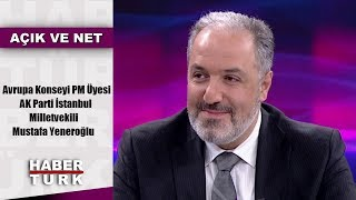 Açık ve Net - 23 Nisan 2019 (Avrupa Konseyi PM Üyesi-AK Parti Milletvekili Mustafa Yeneroğlu)