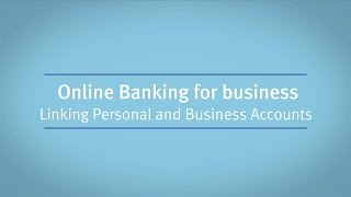 Online Banking for Business Linking Personal and Business Accounts
