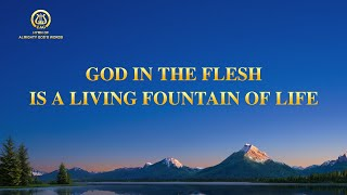 "2021 English Christian Song | ""God in the Flesh Is a Living Fountain of Life"""