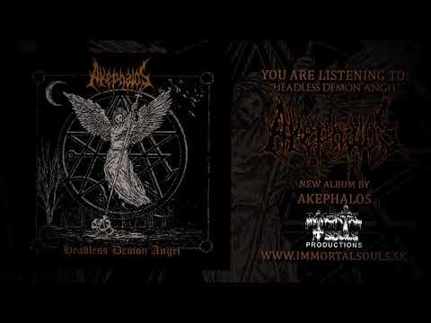 AKEPHALOS - HEADLESS DEMON ANGEL (OFFICIAL ALBUM PREMIERE 2017) [IMMORTAL SOULS PRODUCTIONS]