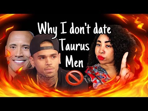 WHY I DONT DATE TAURUS MEN - But I wanna get married tho... lol