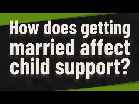 How does getting married affect child support?