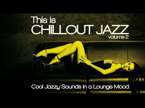 This Is Chillout Jazz Vol. 2 (Cool Jazzy Sounds in a Lounge Mood) HQ Non Stop 2 hours