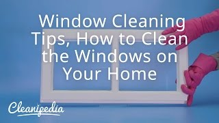 Window Cleaning Tips, How to Clean the Windows on Your Home