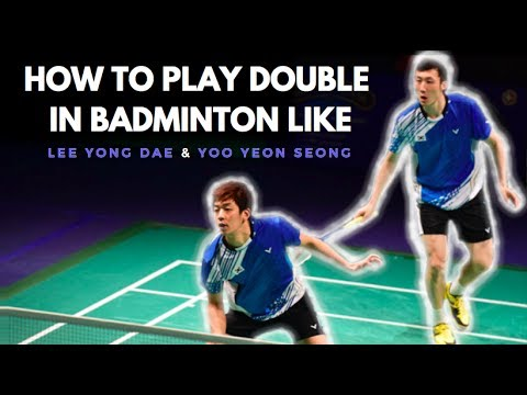 HOW TO PLAY DOUBLE IN BADMINTON LIKE LEE YONG DAE & YOO YEON SEONG