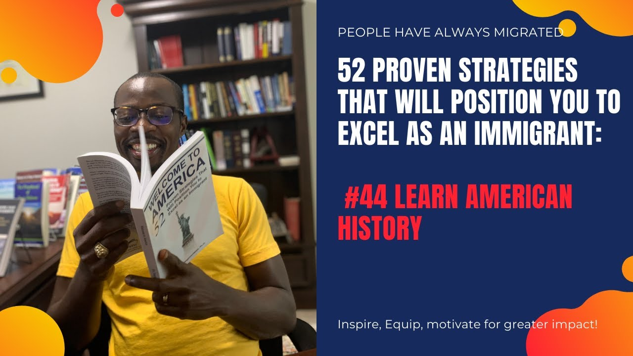 52 Proven Strategies That Will Position You to Excel as an Immigrant #44 Learn American History