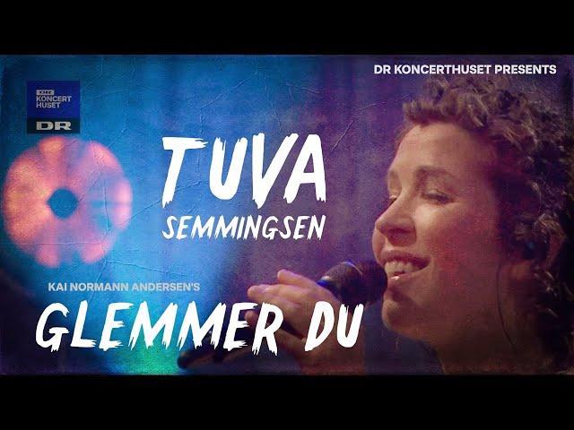Glemmer du så husker jeg alt //  Tuva Semmingsen (Live in DR Koncerthuset)