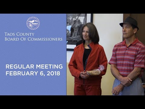 Taos County Board Of Commissioners Regular Meeting - February 6, 2018