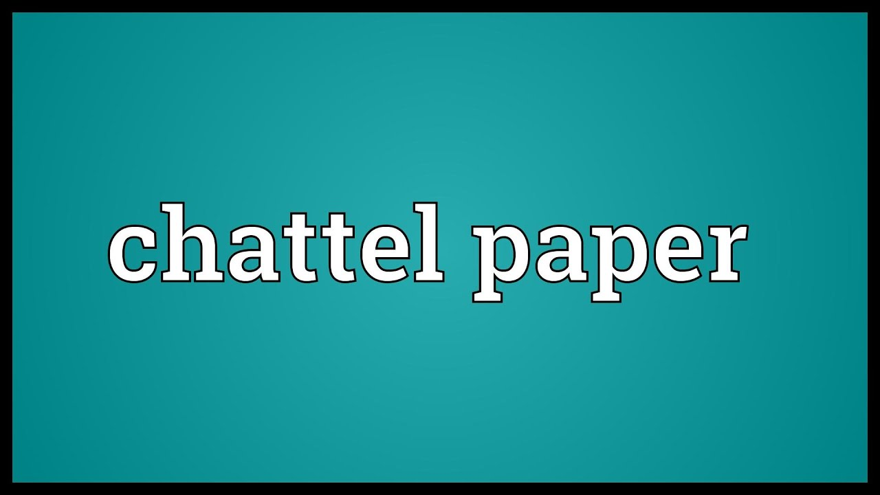 chattel paper Chattel paper a writing or writings that evidence both a monetary obligation and a security interest in or a lease of specific goods in many instances chattel paper will consist of a negotiable instrument coupled with a security agreement.
