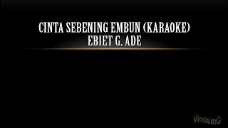 Ebiet G. Ade - Cinta Sebening Embun (Karaoke)