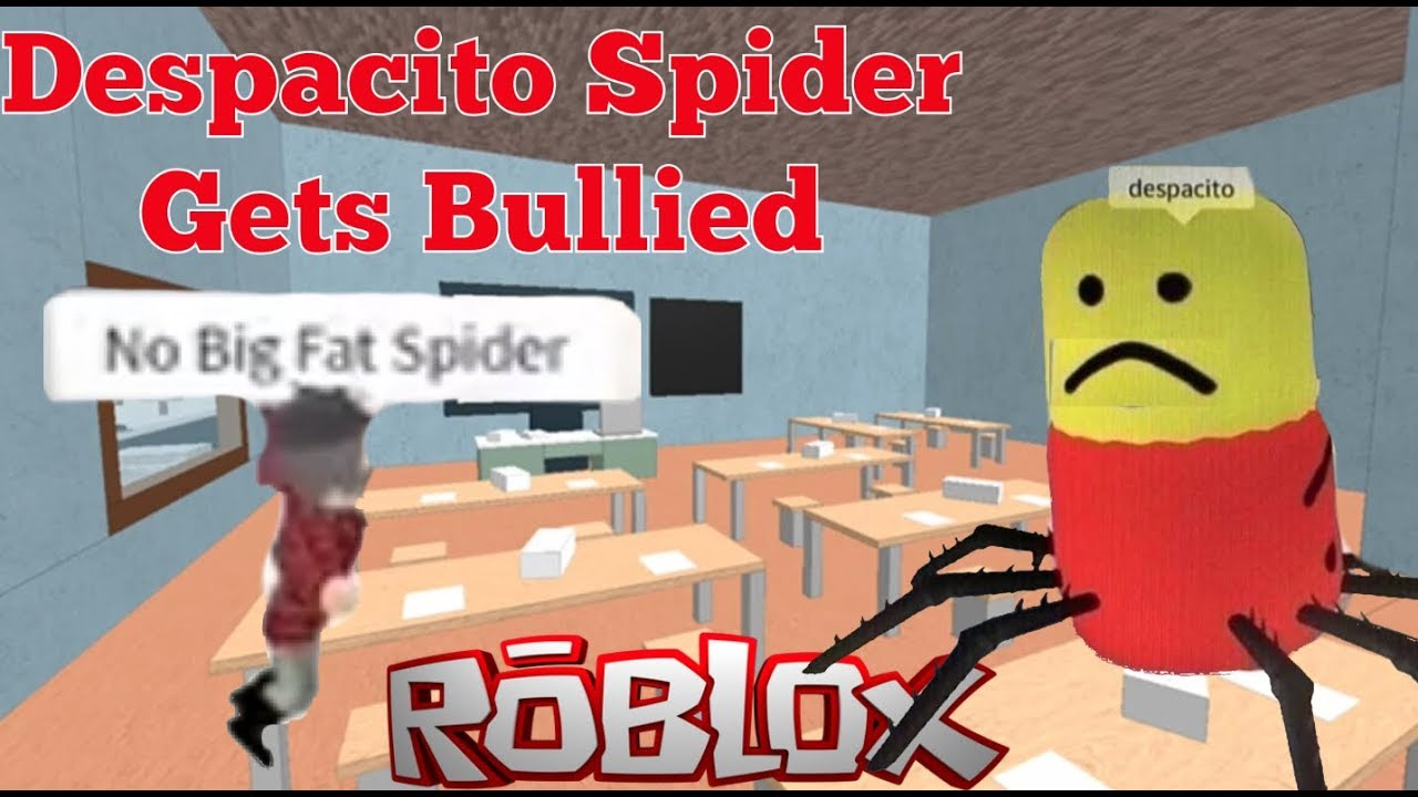 Despacito Game Roblox Despacito Spider Gets Bullied On Roblox Youtube