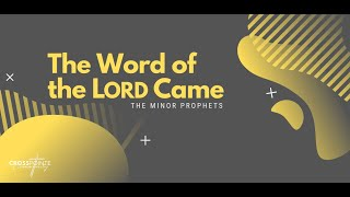 The Word of the LORD Came: Zephaniah (Zephaniah 1-3)
