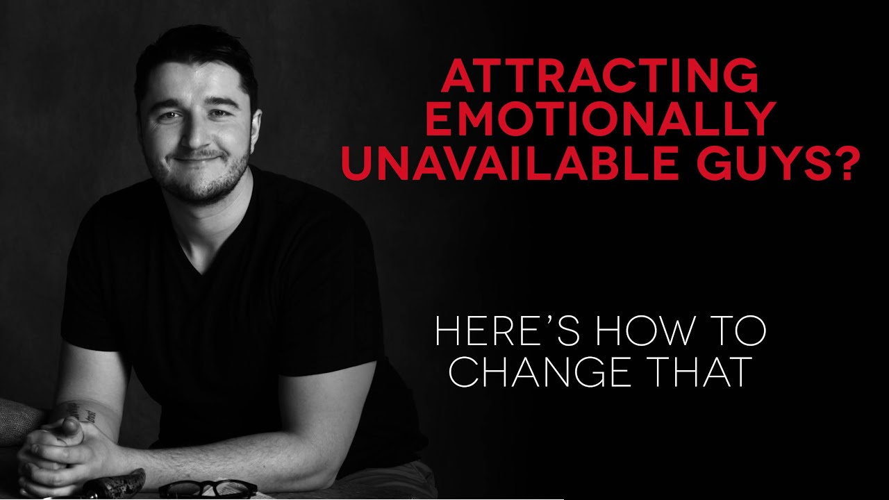 Attracting emotionally unavailable guys? Here's how to change that