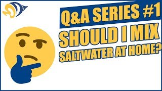 Q&A Series #1: Should I Mix Saltwater at Home?