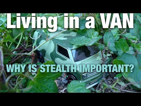 Living in a Van: Why is Stealth Important?