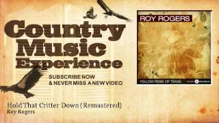 Roy Rogers - Hold That Critter Down - Remastered - Country Music Experience YouTube Videos