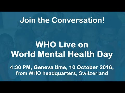 WHO live event on mental health – 10 October 2016