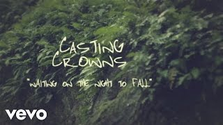 Casting Crowns - Waiting on the Night to Fall (Official Lyric Video)
