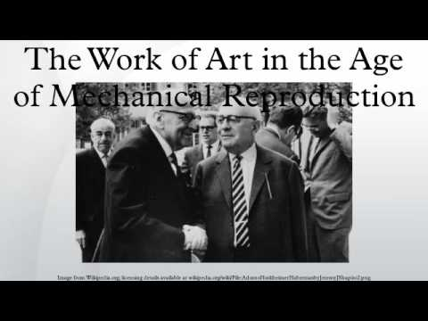 the history of art in benjamins essay the work of art in the age of mechanical reproduction