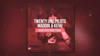Bang Heavydirtysoul (Mashup) Maddix & KEVU vs. Twenty One Pilots