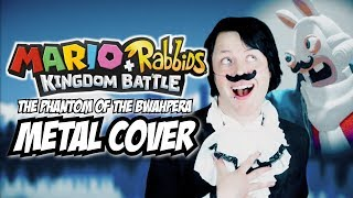 Mario + Rabbids Kingdom Battle OPERA METAL (The Phantom of Bwahpera) Cover by Endigo