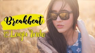 12 Lagu Indo Breakbeat Mix 2018 | Top Lagu Indonesia 2018