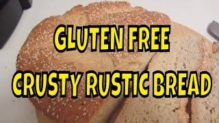 Gluten Free Crusty Rustic Bread