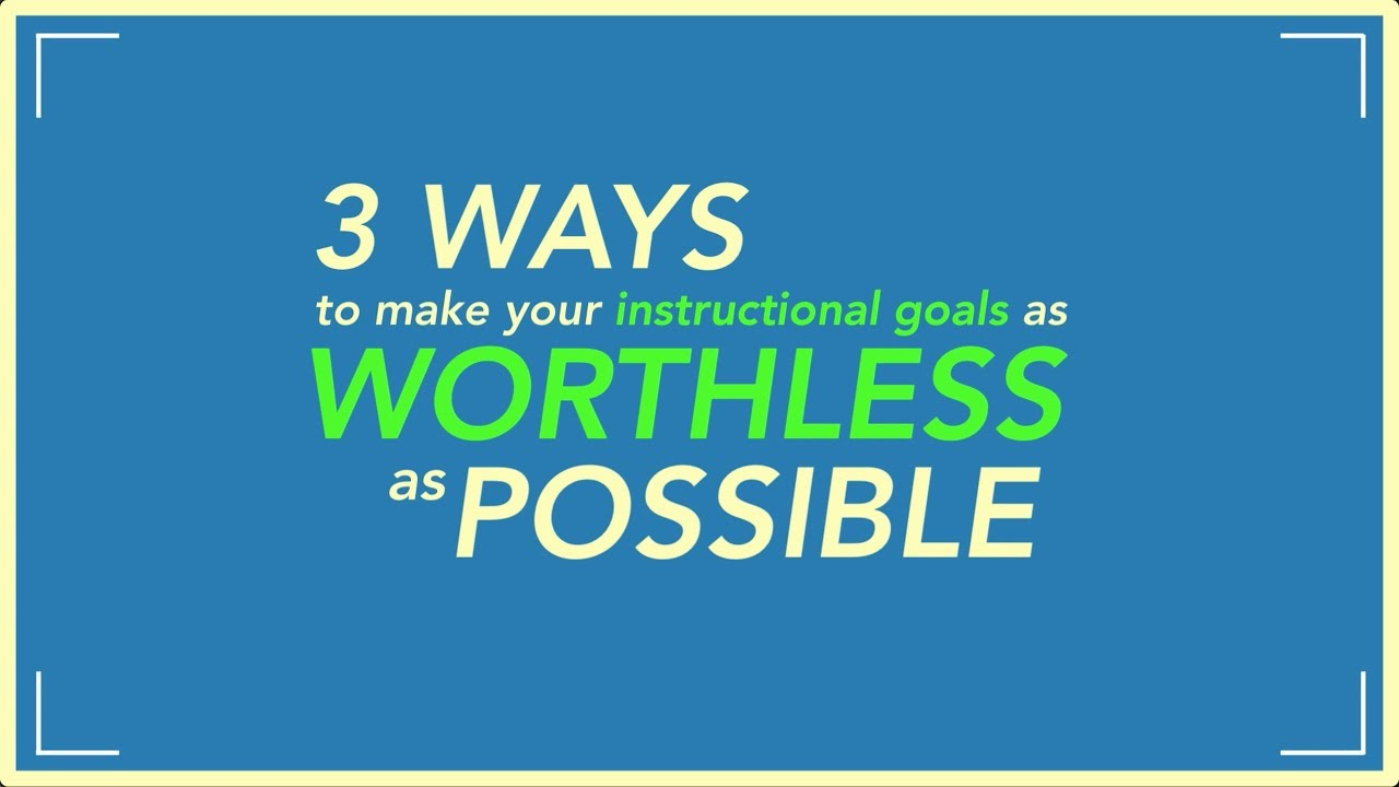 3 Ways To Make Your Instructional Goals As Worthless As Possible
