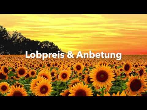 Lobpreis & Anbetung (Deutsch) 2h christliche, deutsche Loblieder