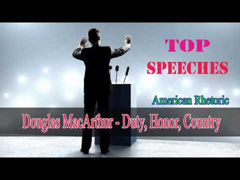 General Douglas MacArthur   Duty, Honor, Country ( Top 100 Great speeches of the 20th century)