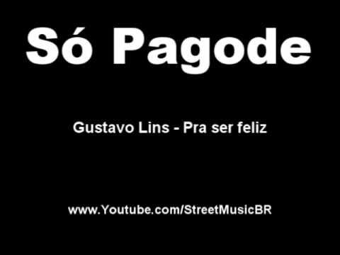 Gustavo Lins - Pra ser feliz [Só Pagode]
