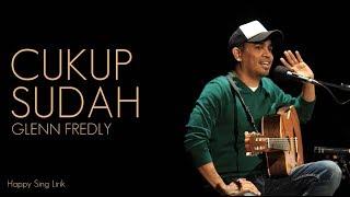 Cukup Sudah - Glenn Fredly (Lirik)