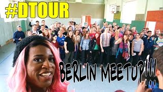 #DTOUR: DAY 3 | BERLIN MEETUP!!!