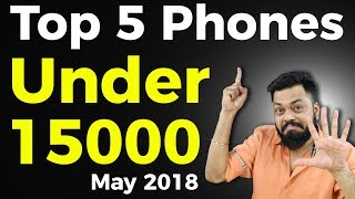 TOP 6 BEST PHONES UNDER ₹15000 (MAY 2018)