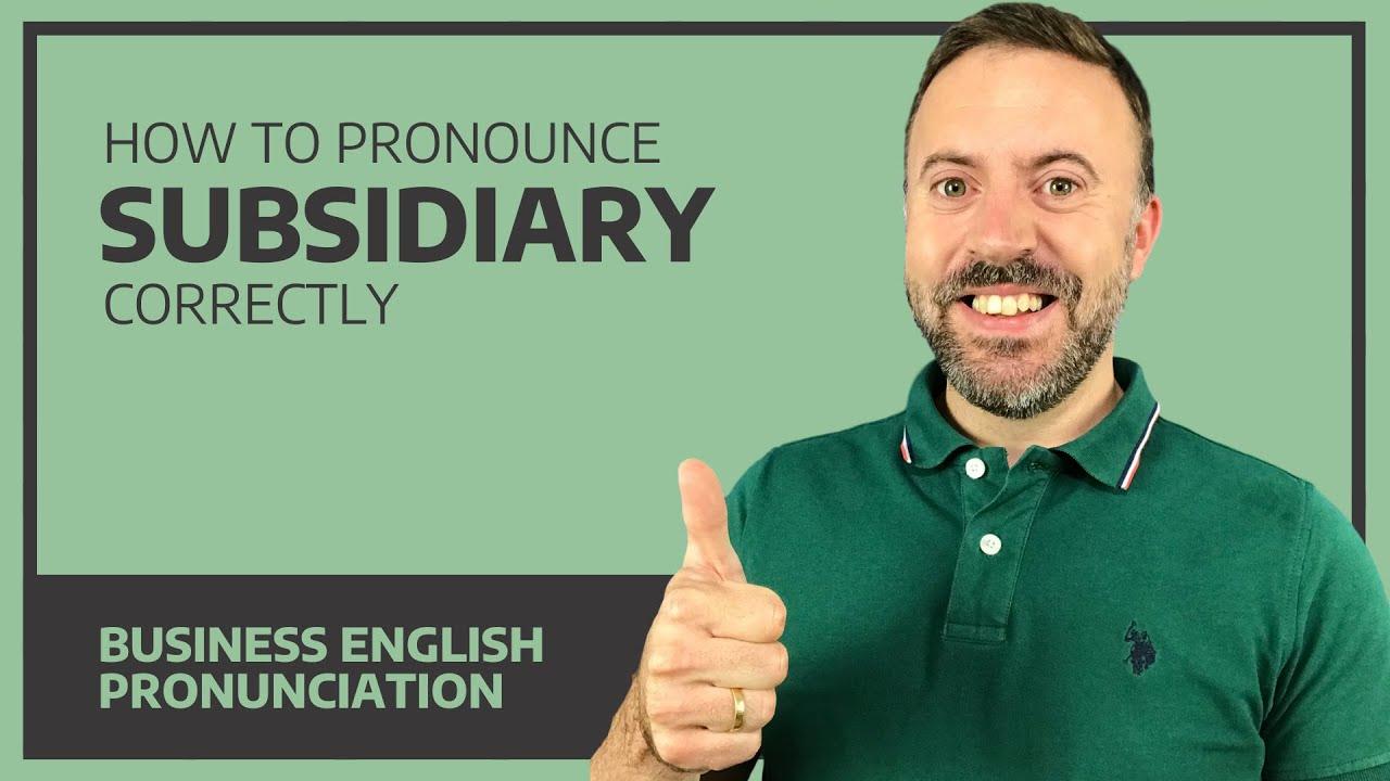 How To Pronounce Subsidiary Correctly - Business English Pronunciation