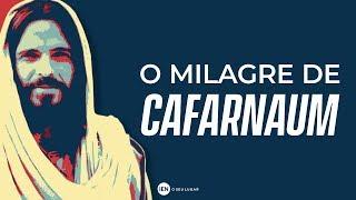 O Milagre de Cafarnaum - Ap. André | 07/04