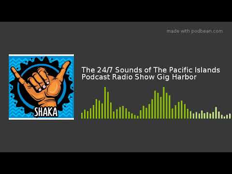 The 24/7 Sounds of The Pacific Islands Podcast Radio Show Gig Harbor