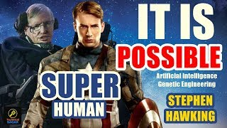 Yes There Will Be Superhumans | AI & Genetic Engineering Stephen Hawking's Last Words & Predictions