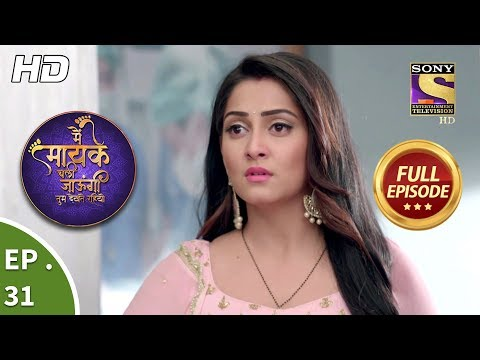 Main Maayke Chali Jaaungi Tum Dekhte Rahiyo - Ep 31 - Full Episode - 23rd October, 2018