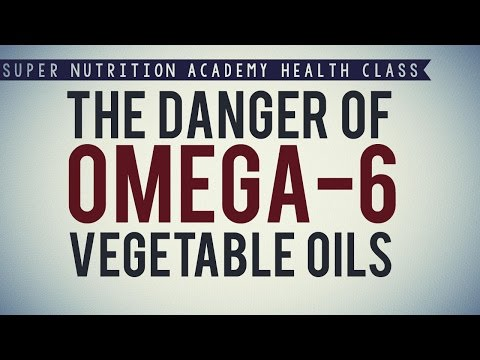 The Danger of Omega-6 Vegetable Oils