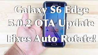 Galaxy S6 Edge 5.0.2 OTA Update Fixes Auto Rotate!