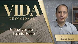 Enchei-vos do Espírito Santo | Vida Devocional | Bruno Duran | IPP TV
