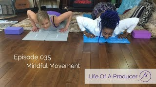 Life Of A Producer - Ep. 035 - Mindful Movement