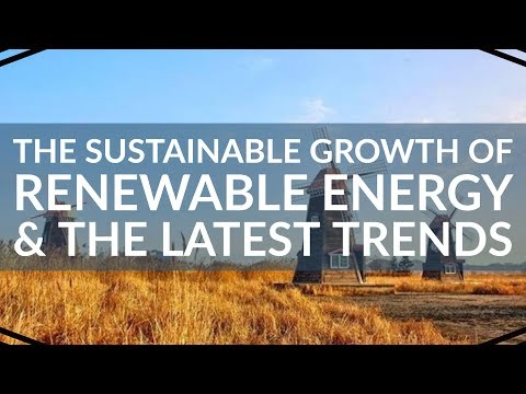 Sustainable Growth Of Renewable Energy In 2018 and the latest trends | SRE